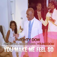 You Make Me Feel So (feat. Beenie Man & Young Dow) — Mighty Dow