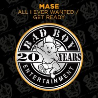 All I Ever Wanted / Get Ready — Mase