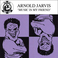 Music Is My Friend — Arnold Jarvis