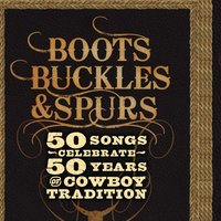 Boots, Buckles & Spurs - 50 Songs Celebrate 50 Years of Cowboy Tradition — сборник
