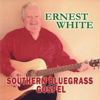 Southern Bluegrass Gospel — Ernest White