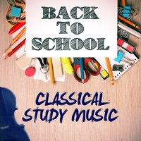 Back to School: Classical Study Music — Classical Study Music, Calm Music for Studying, Relaxation Study Music, Calm Music for Studying|Classical Study Music|Relaxation Study Music