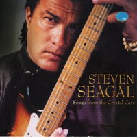 Songs from the Crystal Cave — Steven Seagal