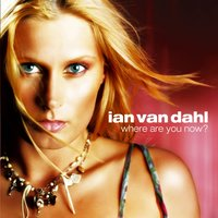 Where Are You Now ? — Ian Van Dahl