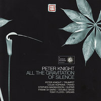 All the Gravitation of Silence — Peter Knight, Frank Di Sario, Stephen Magnusson, Colin Hopkins, Tony Floyd