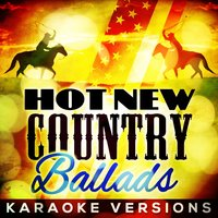 Hot New Country Ballads - Karaoke Versions — Country Nation