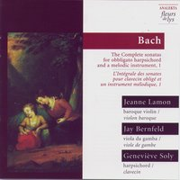 The Complete sonatas for obbligato harpsichord and a melodic instrument, Vol.1 (Bach) — Jay Bernfeld, Jeanne Lamon, Geneviève Soly (Bach), Jay Bernfeld, Jeanne Lamon, Geneviève Soly