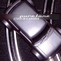 Stuck In A Groove — Puretone