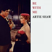 Be With Me — Artie Shaw