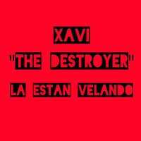 La Estan Velando — Xavi The Destroyer