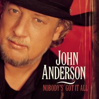 Nobody's Got It All — John Anderson