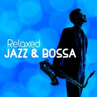 Relaxed Jazz & Bossa — Bossa Nova All-Star Ensemb...