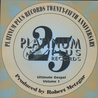 Platinum Plus Records- 25th Anniversary- Ultimate Gospel Vol. 1 — сборник