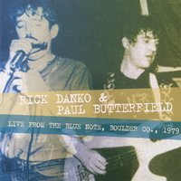 Live from the Blue Note, Boulder Co., 1979 — Paul Butterfield, Rick Danko, Rick Danko & Paul Butterfield