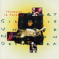 Strangers in Paradise — Dizzy Gillespie, The United Nation Orchestra