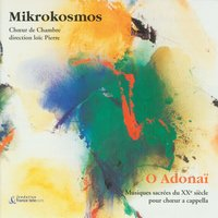 O Adonaï: Sacred A Cappella Choir Music from the 20th Century — MIKROKOSMOS