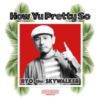 How Yu Pretty So -Single — RYO the SKYWALKER