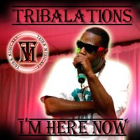 I'm Here Now — Tribalations