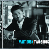 Two Shots — Matt Dusk