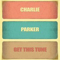 Get This Tune — Charlie Parker