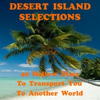 Desert Island Selections - 40 Mellow Discs to Transport You to Another World — сборник