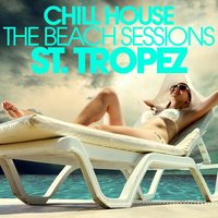 CHILL HOUSE ST.TROPEZ - The Beach Sessions — сборник