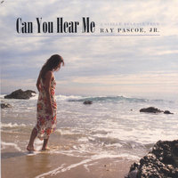 Can You Hear Me — Ray Pascoe, Jr.