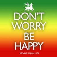 Don't Worry, Be Happy: Reggae Fusion Hits — Island Groovers