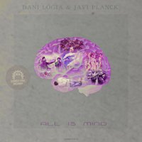All Is Mind — Dani Logia, Javi Planck