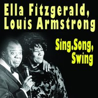 Sing, Song,Swing — Ella Fitzgerald & Louis Armstrong
