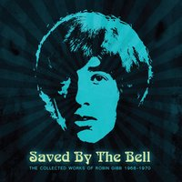 Saved By The Bell: The Collected Works Of Robin Gibb 1968-1970 — Robin Gibb