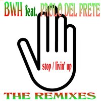 STOP / LIVIN UP The Remixes — B.W.H. feat. Paolo Del Prete