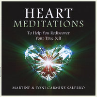 Heart Meditations (To Help You Redisvoer Your True Self) — Martine & Toni Carmine Salerno