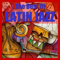The Best Of Latin Jazz — сборник