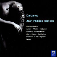Rameau: Dardanus — Antony Walker, Orchestra of the Antipodes, Cantillation, Paul Agnew, Stephen Bennett, Kathryn McCusker, Жан-Филипп Рамо