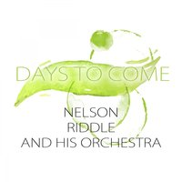 Days To Come — Nelson Riddle & His Orchestra
