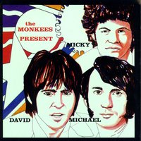 The Monkees Present: Micky, David &  Michael — The Monkees
