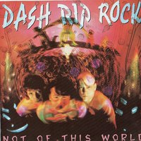 Not Of This World — Dash Rip Rock