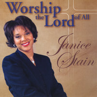Worship The Lord of All — Janice Stain