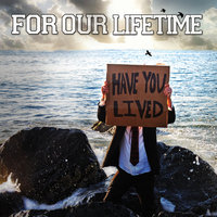 Have You Lived — For Our Lifetime