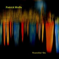Travellin' On — Patrick Wolfe