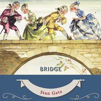 Bridge — Stan Getz