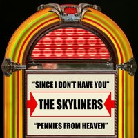 Since I Don't Have You / Pennies From Heaven — The Skyliners