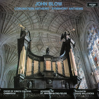John Blow: Coronation Anthems & Symphony Anthems — The Choir Of King's College, Cambridge, Academy of St. Martin in the Fields, Sir David Willcocks