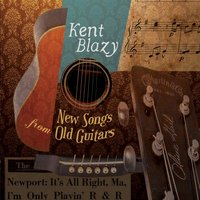 New Songs from Old Guitars — Kent Blazy