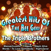 Greatest Hits of the Bee Gees — The Triple Brothers