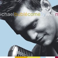 Come Fly With Me — Michael Bublé