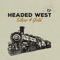 Headed West — Silver & Gold