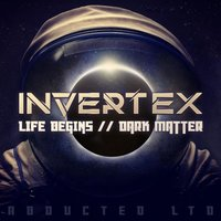 Life Begins / Dark Matter — Invertex