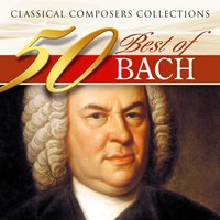 Classical Composers Collections: 50 Best of Bach — Иоганн Себастьян Бах